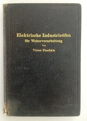 Elektrische Industrieöfen für Weiterverarbeitung.: Paschkis Victor,
