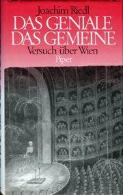 Das Geniale, das Gemeine., Versuch über Wien.: Riedl, Joachim: