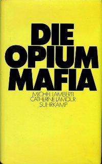 Die Opium-Mafia.,: Lamberti, Michel /