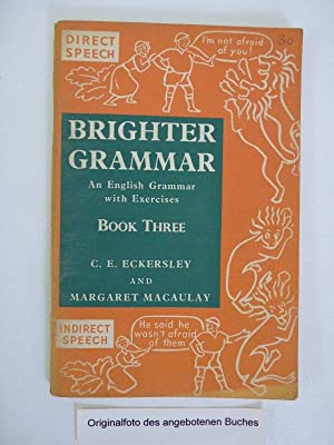 Brighter Grammar. An English Grammar with Exercises.: C. E. Eckersley
