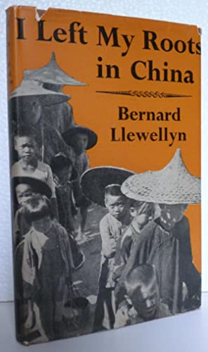 I Left My Roots in China: Llewellyn, Bernard
