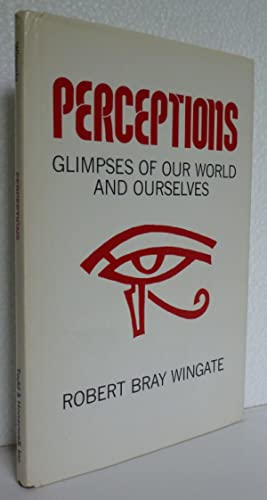 Perceptions: Glimpses of Our World and Ourselves: Wingate, Robert Bray