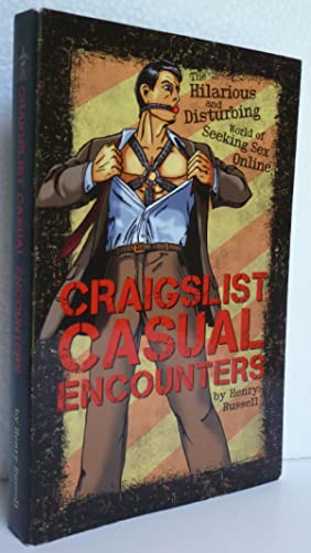 Craigslist Casual Encounters: The Hilarious and Disturbing World of Seeking Sex Online: Russell, ...