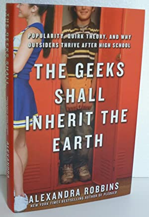 The Geeks Shall Inherit the Earth : Quirk Theory and Why Outsiders Thrive After High School: ...