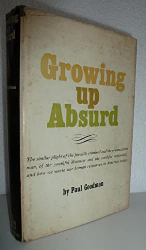 Growing Up Absurd: Problems of Youth in the Organized Society: Goodman, Paul
