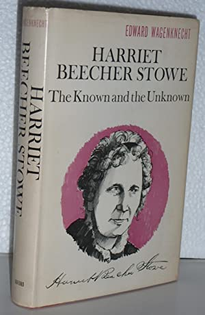 Harriet Beecher Stowe, The Known and the Unknown: Wagenknecht, Edward