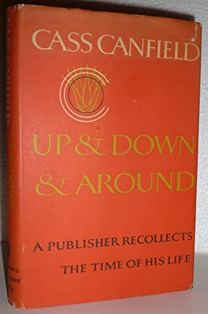 Up and Down and Around A Publisher Recollects The Time of His Life: Canfield, Cass