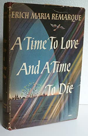 A Time to Love and a Time to Die: Remarque, Erich Maria