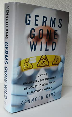 Germs Gone Wild: How the Unchecked Development of Domestic Biodefense Research Threatens America: ...