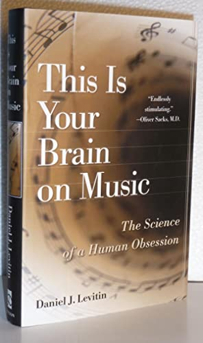 This Is Your Brain on Music: The Science of a Human Obsession: Levitin, Daniel J.
