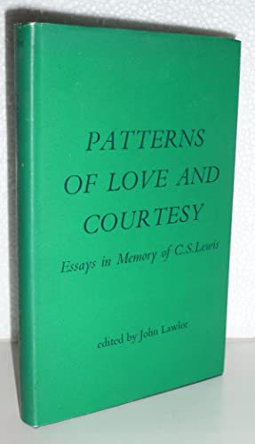 Patterns of Love and Courtesy: Essays in Memory of C. S. Lewis: Lawlor, John, Ed.