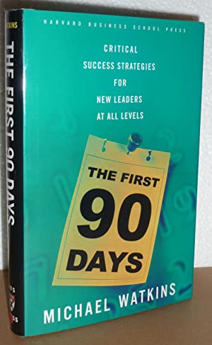 The First 90 Days: Critical Success Strategies for New Leaders at All Levels: Watkins, Michael
