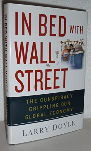 In Bed with Wall Street: The Conspiracy Crippling Our Global Economy: Doyle, Larry
