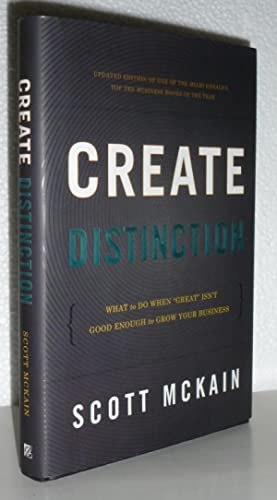 Create Distinction: What to Do When 'Great' Isn't Good Enough to Grow Your Business:...