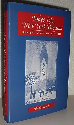 Tokyo Life, New York Dreams: Urban Japanese Visions of America, 1890-1924: Sawada, Mitziko