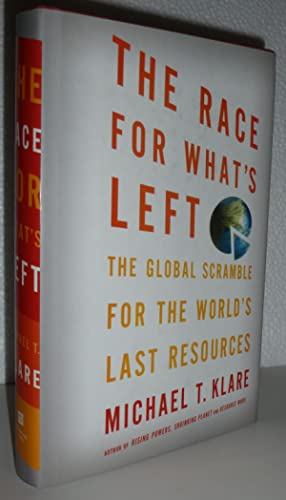 The Race for What's Left: The Global Scramble for the World's Last Resources: Klare, ...