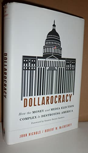 Dollarocracy: Nichols, John; McChesney, Robert W