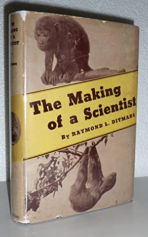 The Making of A Scientist: Ditmars, Raymond