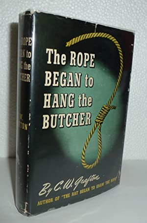 The Rope Began to Hang the Butcher: Grafton, C. W.