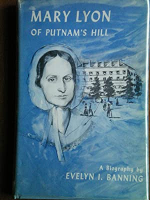 Mary Lyon of Putnam's Hill: Banning, Evelyn I.
