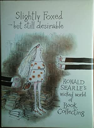 Slightly Foxed- But Still Desirable: Searle, Ronald