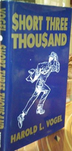 Short Three Thousand: A Novel: Vogel, Harold L.