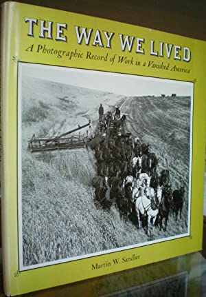 Way We Lived: A Photographic Record of Work in Vanished America: Sandler, Martin W.