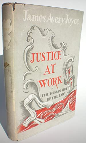 Justice at Work : The Human Side of the Law: Joyce,James Avery