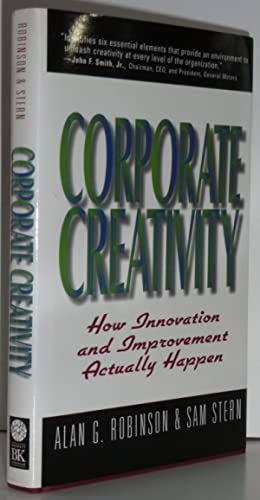 Corporate Creativity: How Innovation and Improvement Actually: Robinson, Alan; Stern,