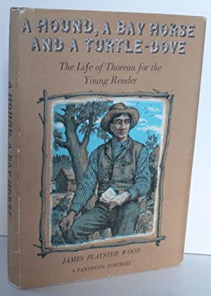 A Hound, a Bay Horse, and a Turtle-dove: A Life of Thoreau for the Young Reader: Wood, James ...