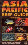 Asia Pacific Reef Guide: Malaysia, Indonesia, Palau, Philippines, Tropical Japan, China, Vietnam, ...