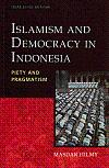 Islamism And Democracy In Indonesia: Piety And Pragmatism: Hilmy, Masdar