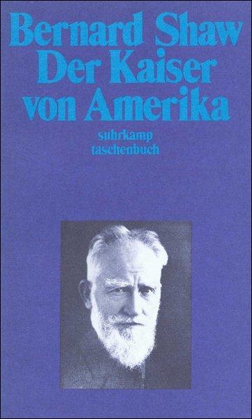 Der Kaiser von Amerika: George, Bernard Shaw:
