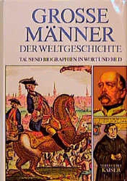 Große Männer der Weltgeschichte: Tausend Biographien in: Engasser, Quirin: