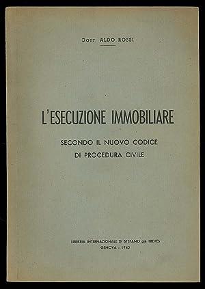 L'ESECUZIONE IMMOBILIARE Secondo il nuovo codice di: Dott. Aldo Rossi