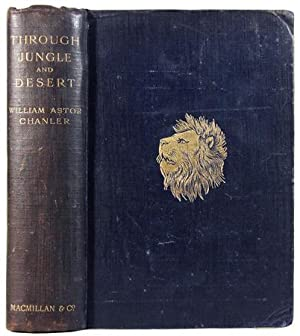 Through Jungle and Desert.: CHANLER, William Astor (1867-1934)