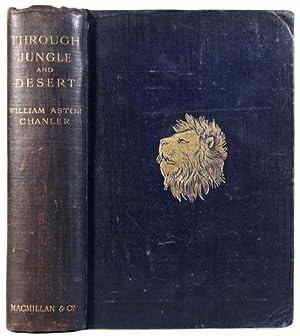 Through Jungle and Desert.: CHANLER, William Astor (1867-1934)