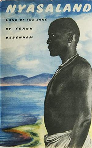 Nyasaland. The Land of the Lake.: DEBENHAM, Frank