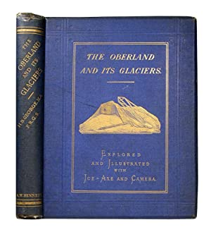 The Oberland and its glaciers, explored and: GEORGE, H.B.