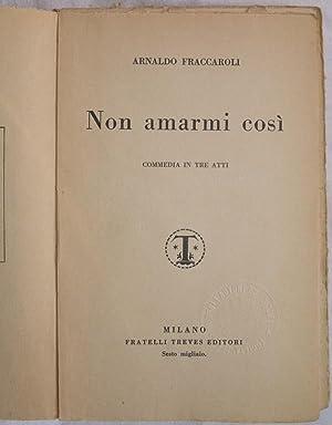 NON AMARMI COSI,: ARNALDO FRACCAROLI