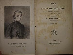 VITA DEL B. PIETRO LUIGI MARIA CHANEL, SACERDOTE DELLA SOCIETA DI MARIA PRIMO MARTIRE DELL'...