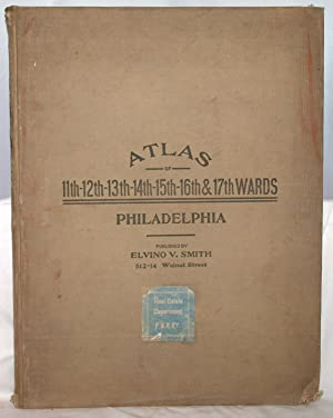 Atlas of the 11, 12, 13, 14, 15, 16 & 17th Wards of the City of Philadelphia From Private Plans, ...