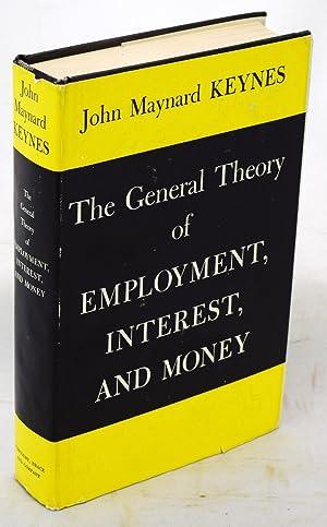 The General Theory of Employment Interest and: Keynes, John Maynard