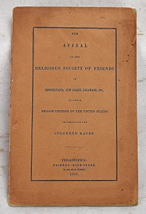 The Appeal Of The Religious Society Of Friends In Pennsylvania, New Jersey, Delaware, Etc., To Th...