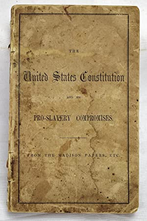 The Constitution a pro-slavery compact; or, Extracts from the Madison papers, etc.