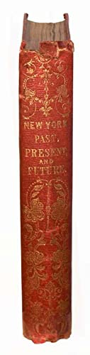 New York: Past, Present and Future; Comprising a History of the City of New York, A Description o...