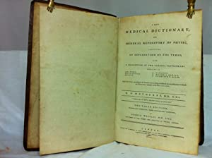 A New Medical Dictionary, Or, General Repository of Physic : Containing an Explanation of the Terms...