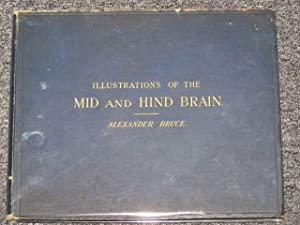 Illustrations of the Mid and Hind Brain: Bruce, Alexander