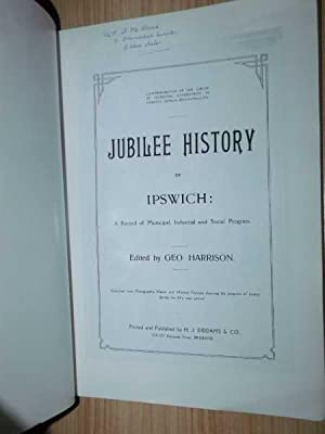 Jubilee History Of Ipswich: A Record Of Municipal,Industrial And Social Progress: Harrison, Geo