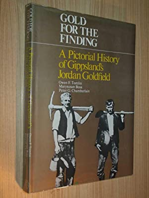 Gold For The Finding: A Pictorial History Of Gippsland's Jordan Goldfield: Tomlin, Owen F.; ...